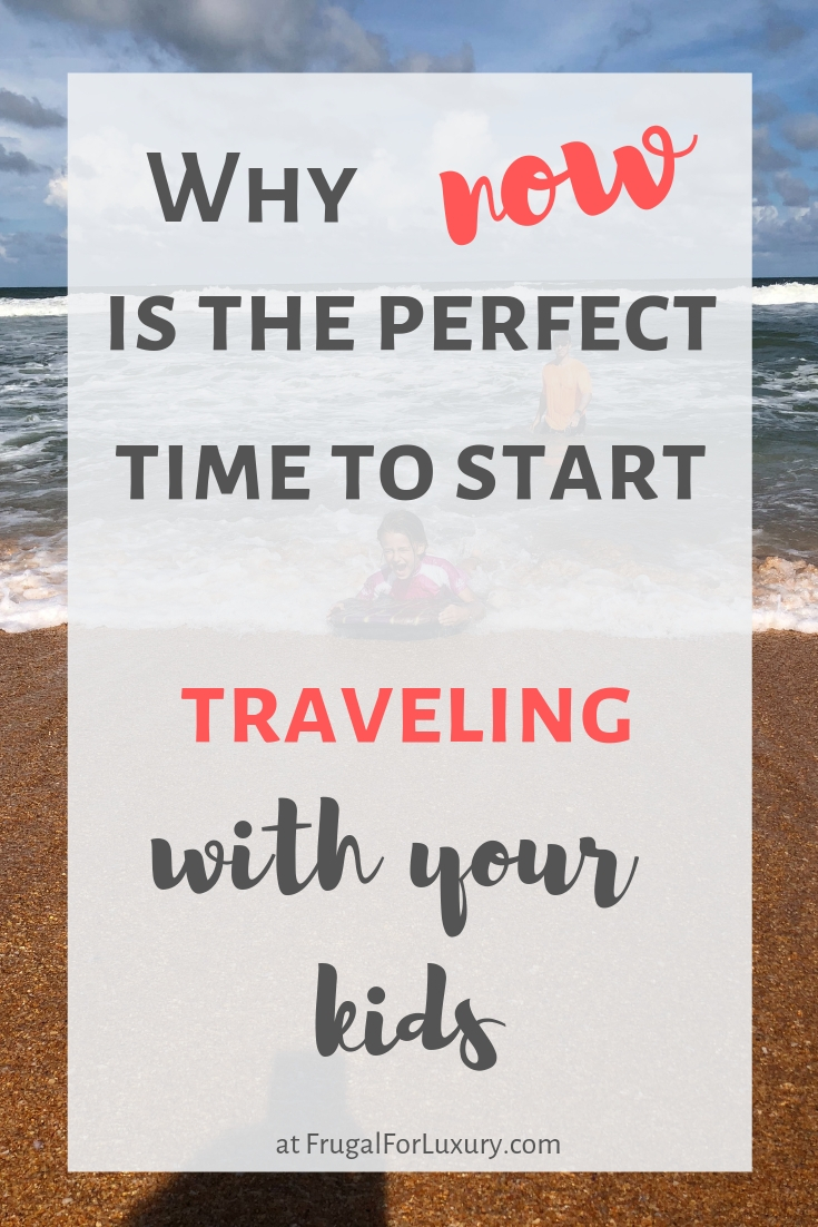 Why Now is the Best Time to Start Traveling with Kids. Wonder no longer and pack your bags. Now is the perfect time to start traveling with children!   at FrugalforLuxury.com   #familytravel #travelingwithkids #worldtravelers #travelmore #familytravelblogger