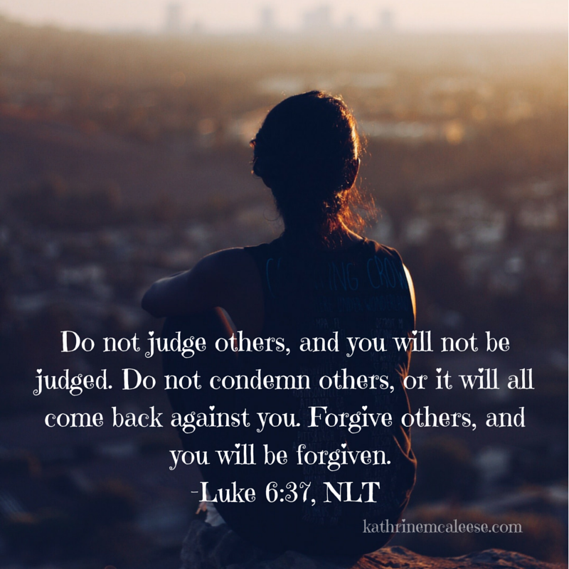 Do not judge others, and you will not be