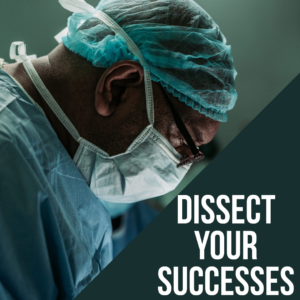 Dissect your Successes, Identify what is working, and what is not.