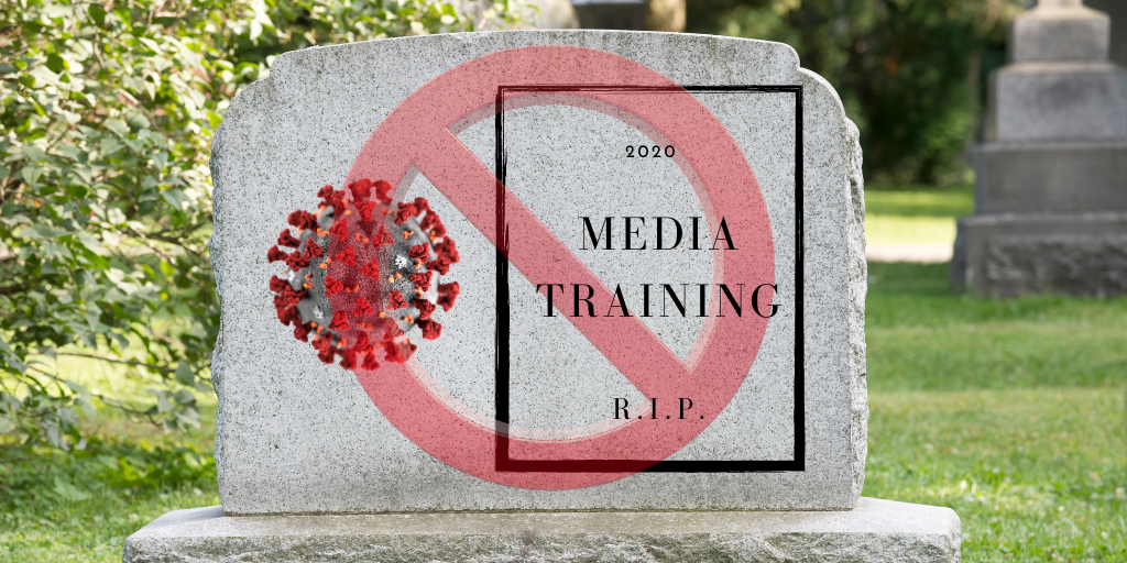 COVID-19: Media Training Ain't Dead, It's Different