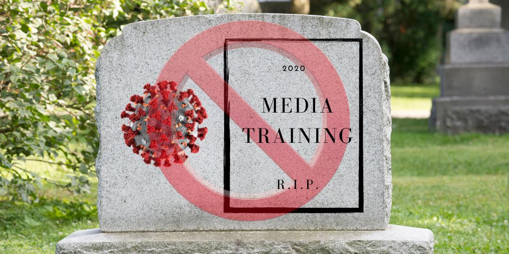 COVID-19: Media Training Ain't Dead, It's Different