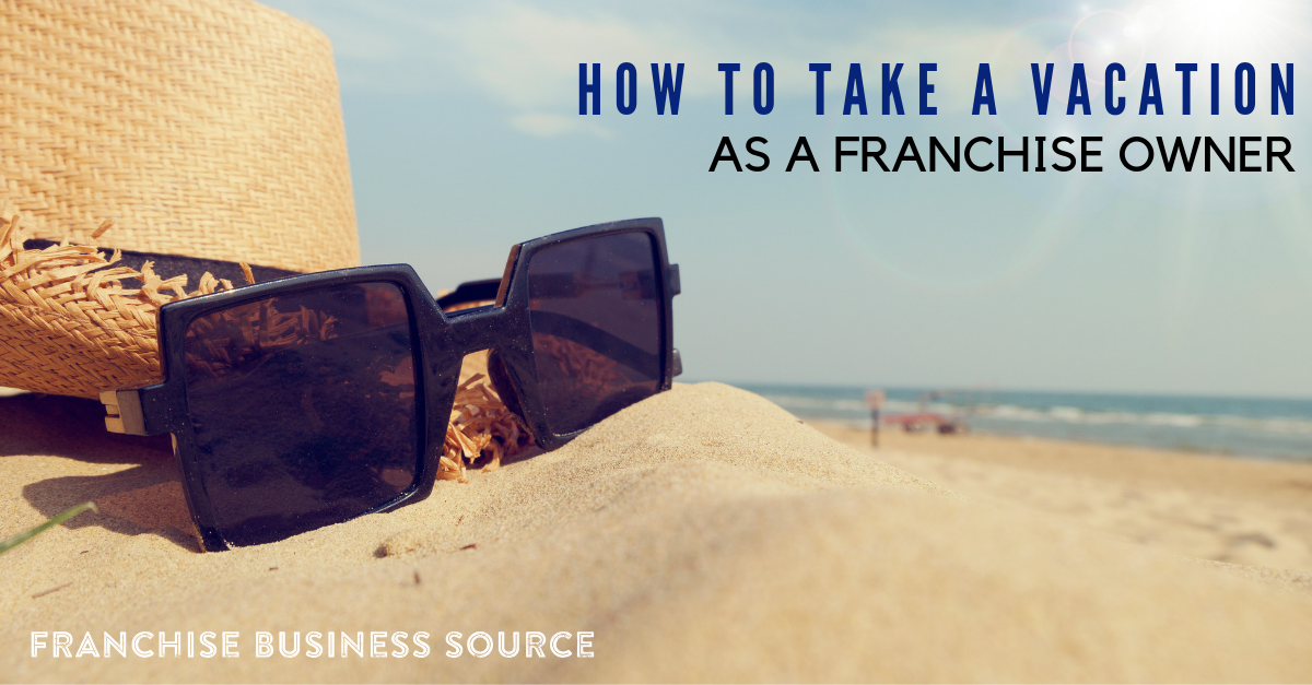 How to Take a Vacation as a Franchise Owner