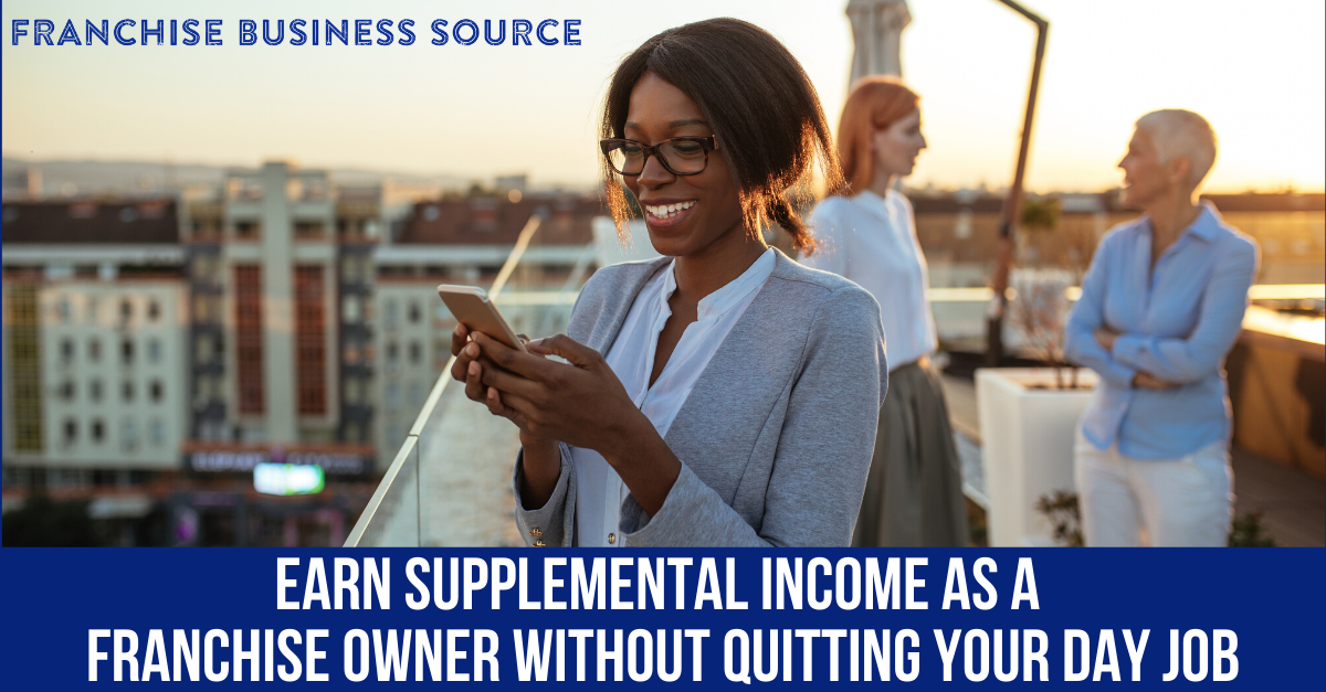 Earn Supplemental Income as a Franchise Owner Without Quitting Your Day Job