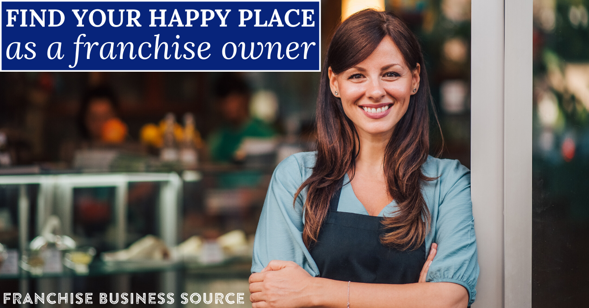 Find Your Happy Place As A Franchise Owner