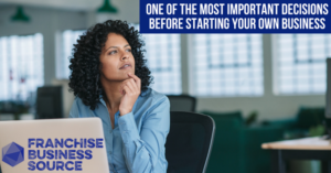 One of the Most Important Decisions Before Starting Your Own Business