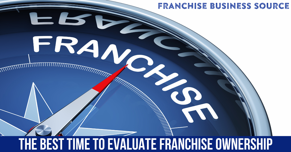 The Best Time to Evaluate Franchise Ownership