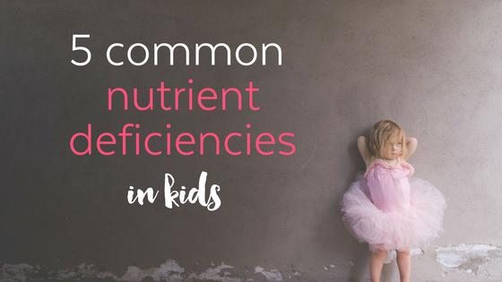 5 Common Nutrient Deficiencies in Children