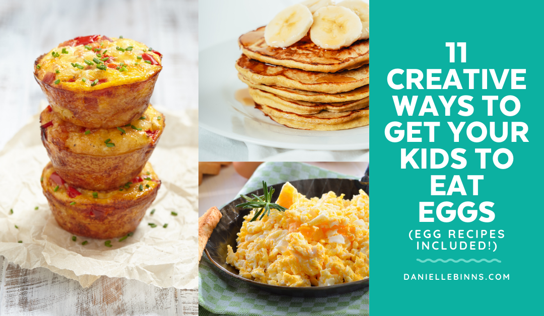 11 Creative Ways To Get Your Kid to Eat Eggs (Egg Recipes Included)
