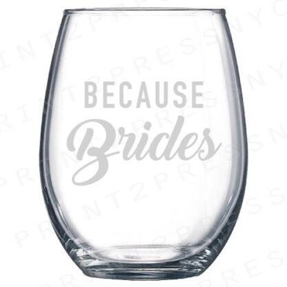 Because Brides Stemless Wine Glass