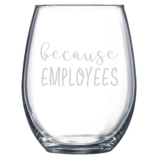 Because Employees Stemless Wine Glass