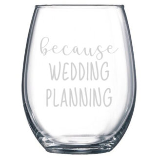Because Wedding Planning Stemless Wine Glass