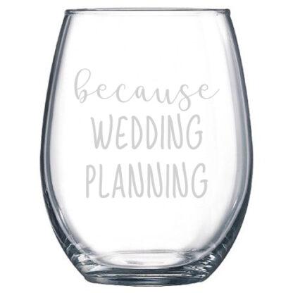 Because Wedding Planning Stemless Wine Glass