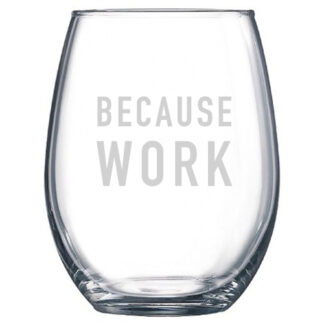 Because Work Stemless Wine Glass