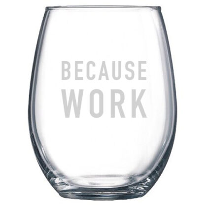 Because Work Stemless Wine Glass