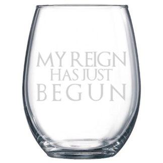 My Reign Has Just Begun Stemless Wine Glass