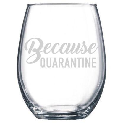 because quarantine stemless wine glass