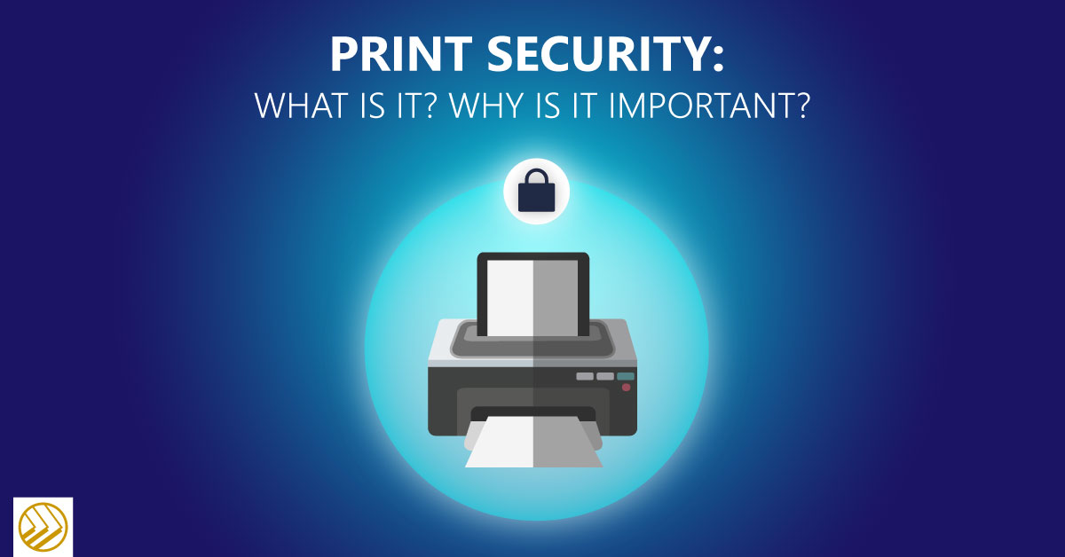 Print Security: What is it? Why is it Important?