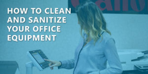 How to clean your office equipment