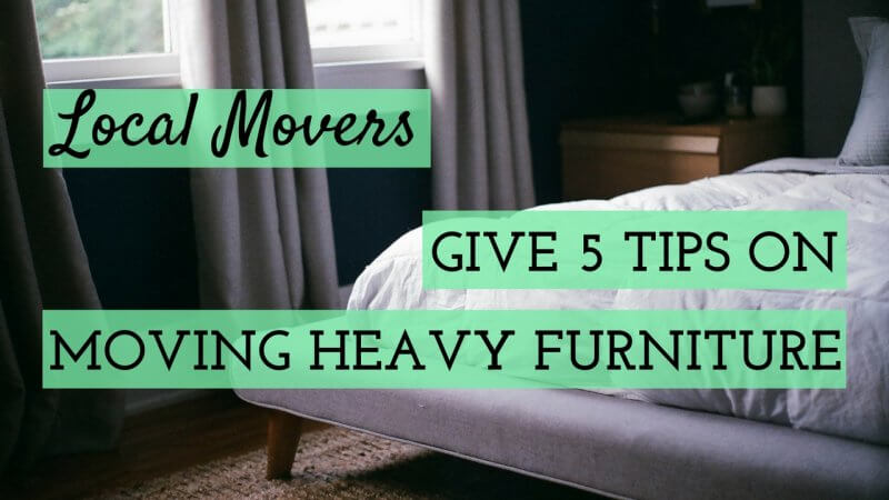 LOCAL MOVERS GIVE 5 TIPS ON MOVING HEAVY FURNITURE