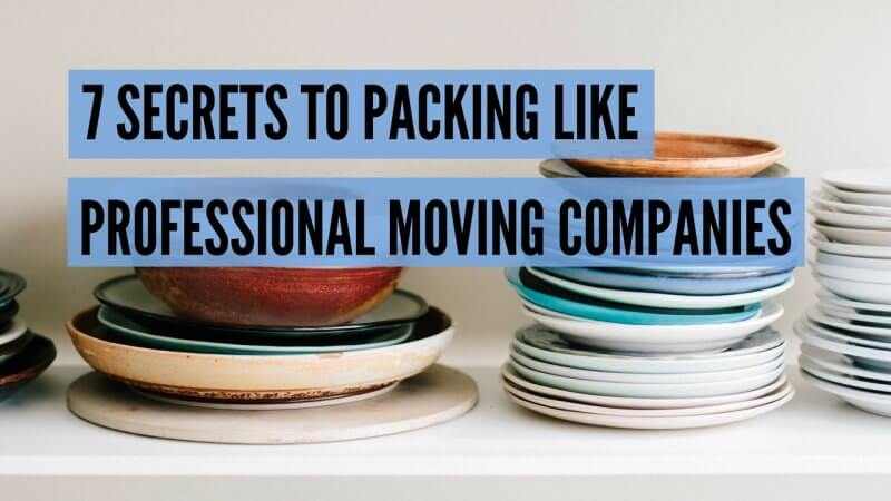 7 SECRETS TO PACKING LIKE PROFESSIONAL MOVING COMPANIES