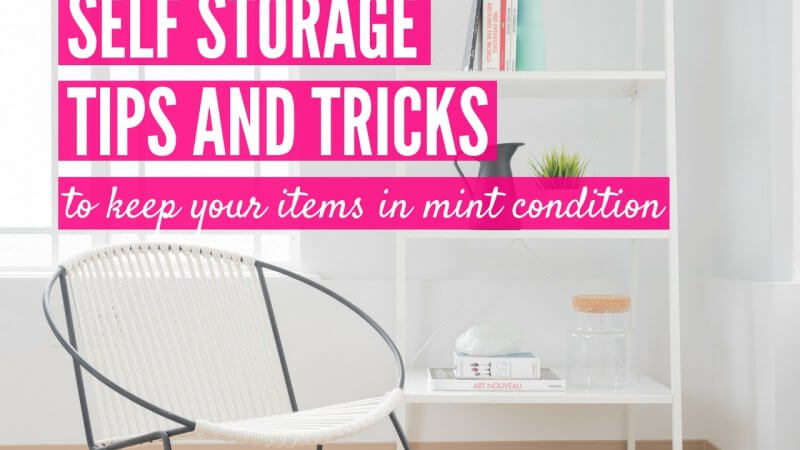 SELF-STORAGE TIPS AND TRICKS TO KEEP YOUR ITEMS IN MINT CONDITION