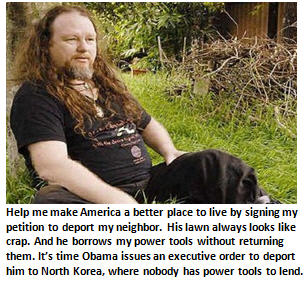 President Obama, deport my next-door neighbor. His lawn looks like crap.