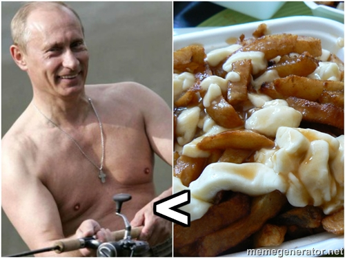 Putin vs. Poutine. One is an evil, deadly killer that over time has ruthlessly attempted to slowly eat away at and destroy the safety of an unsuspecting country. The other is Vladimir Putin.