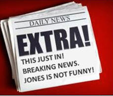 BREAKING NEWS! TIM JONES IS NOT FUNNY!