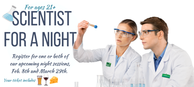 Scientist for a Night (ages 21+)