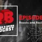 Episode 72 - Roasts and Racists