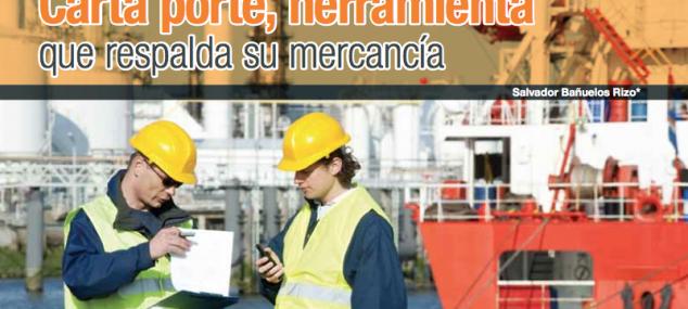 Carta Porte, herramienta que respalda su mercancía