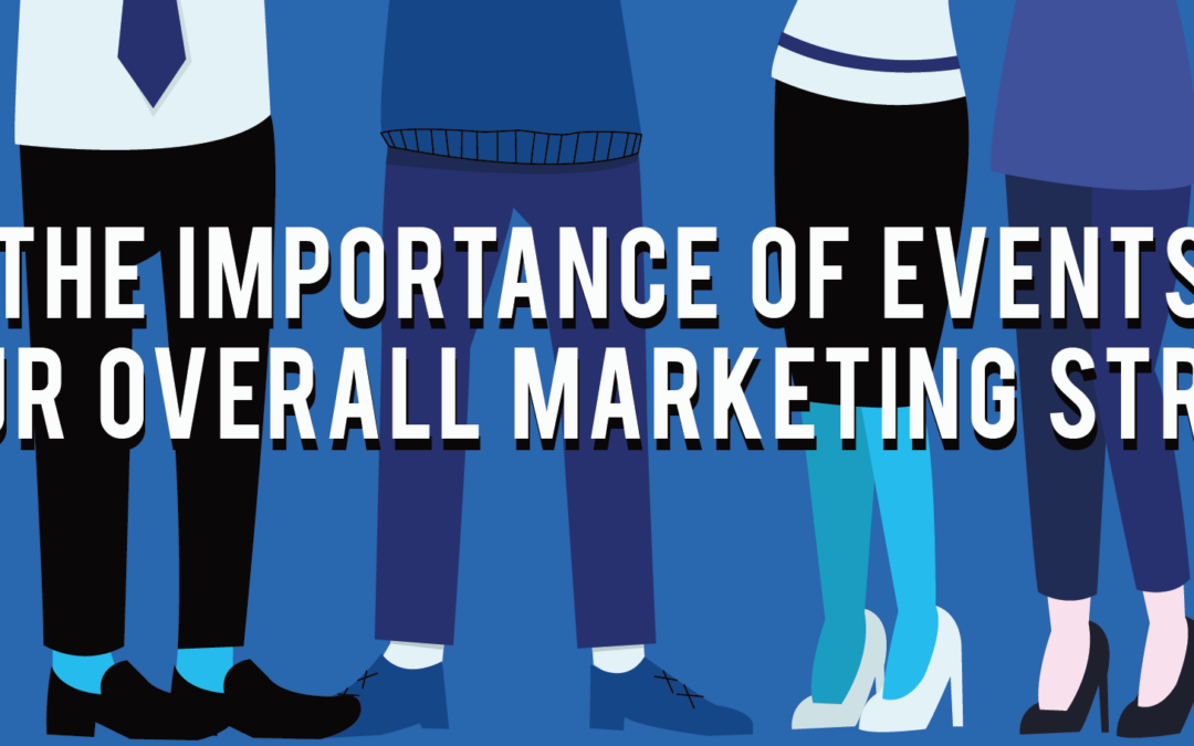 The Importance of Events in Your Overall Marketing Strategy