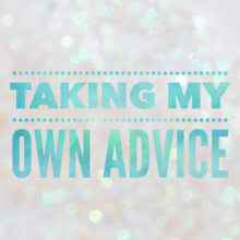 taking care by taking my own advice