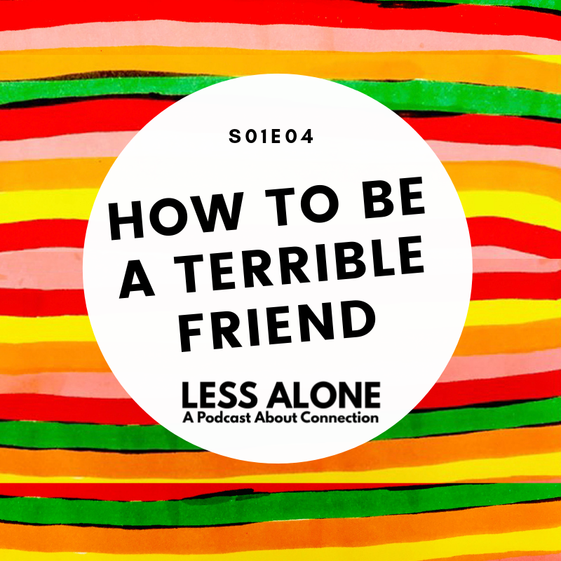 How to be a Terrible Friend
