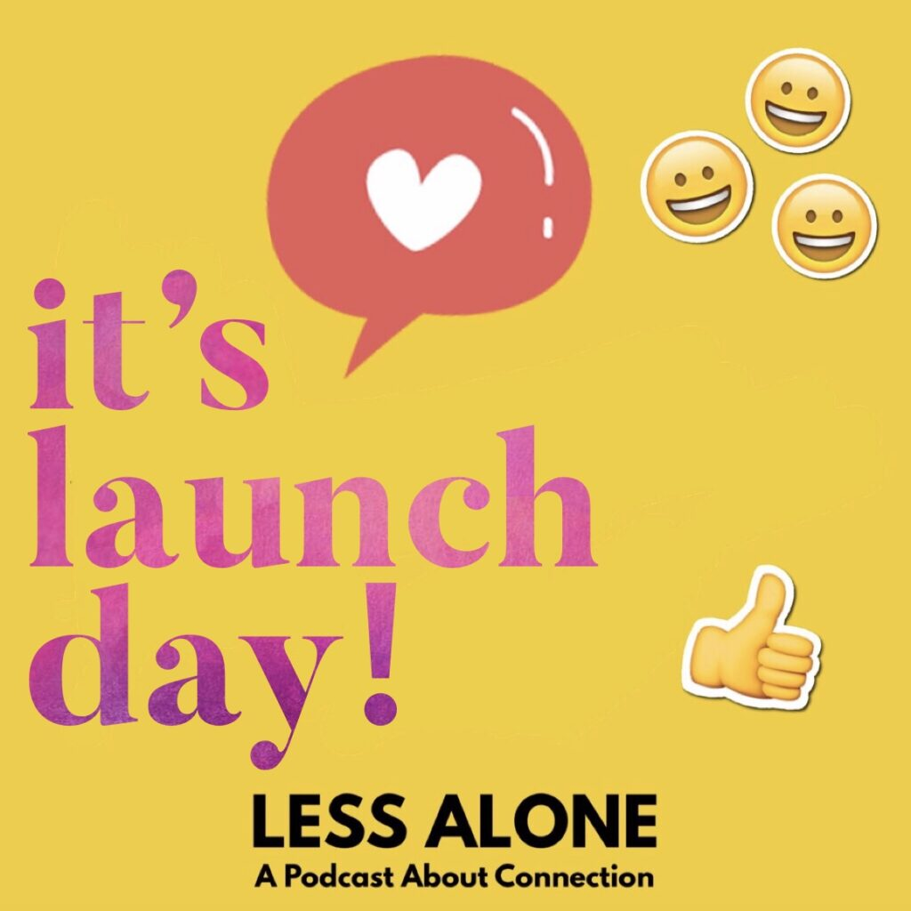 Less Alone: A Podcast About Connection Launch Day + Huge Giveaway