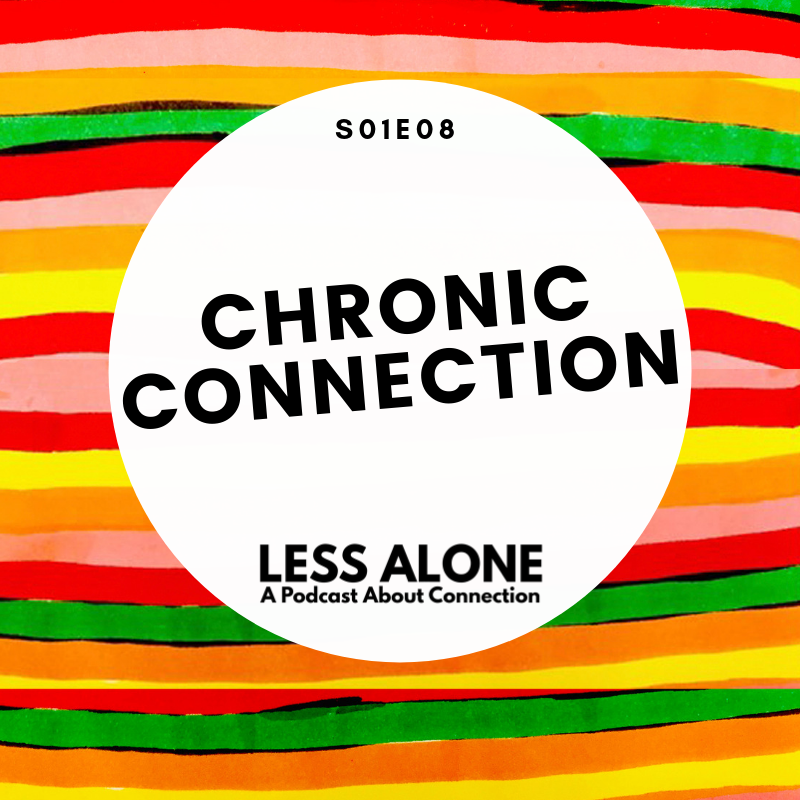 Less Alone A Podcast About Connection. Chronic Connection digital addiction
