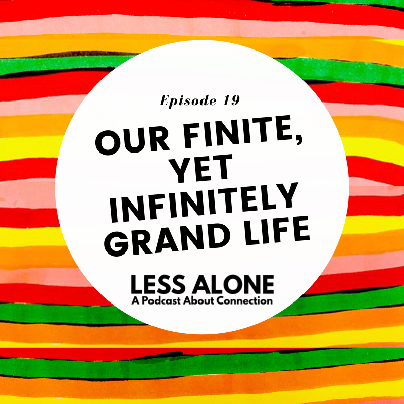 Our Finite, Yet Infinitely Grand Life w/ Sadie Lincoln of Barre3 - Less Alone: A Podcast About Connection