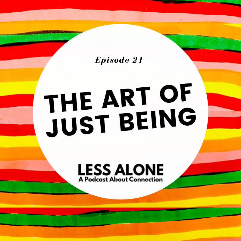 The Art of Just Being w/ Katie Garces of KatieGarces.com - Less Alone: A Podcast About Connection