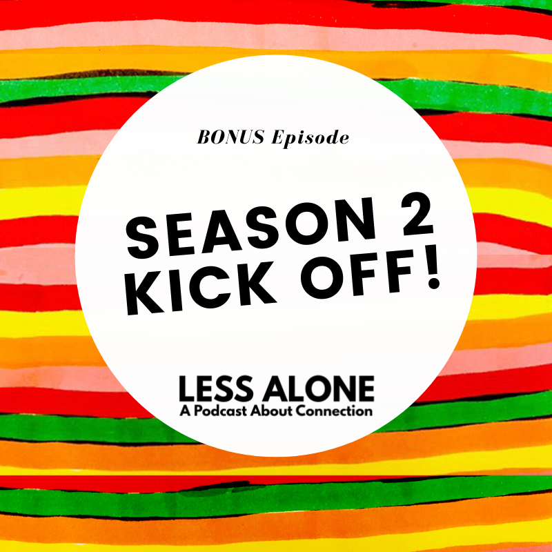 BONUS! Season 2 Kickoff! Less Alone: A Podcast About Connection