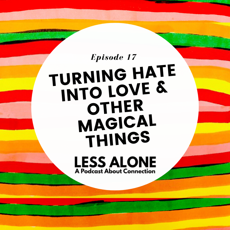 Turning Hate Into Love & Other Magical Things w/ Eryn Eddy of SoWorthLoving.com - Less Alone: A Podcast About Connection