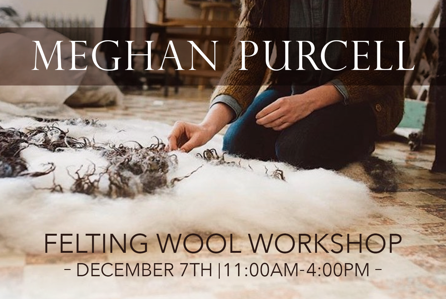 Meghan Purcell - Felting Wool Workshop 2019