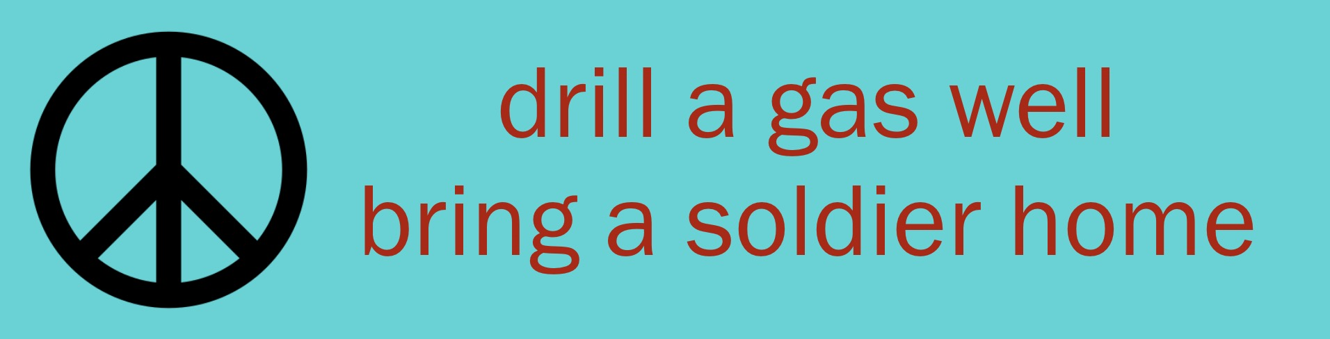Drill A Gas Well, Bring A Soldier Home