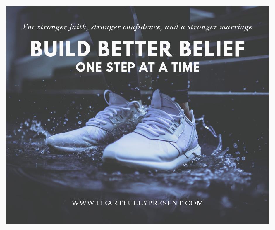 Build better belief   solid footing   Belief in marriage   Belief in faith   Belief in confidence