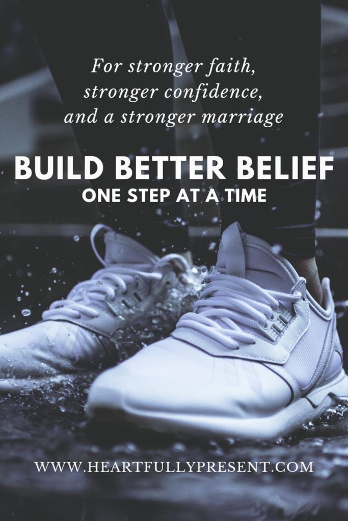 Build better belief   belief in marriage   belief in faith   stronger confidence   feet in running shoes standing in water