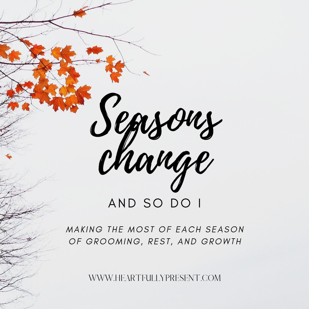 Seasons change and so do I | fall leaves | changing seasons in life | seasons of life change