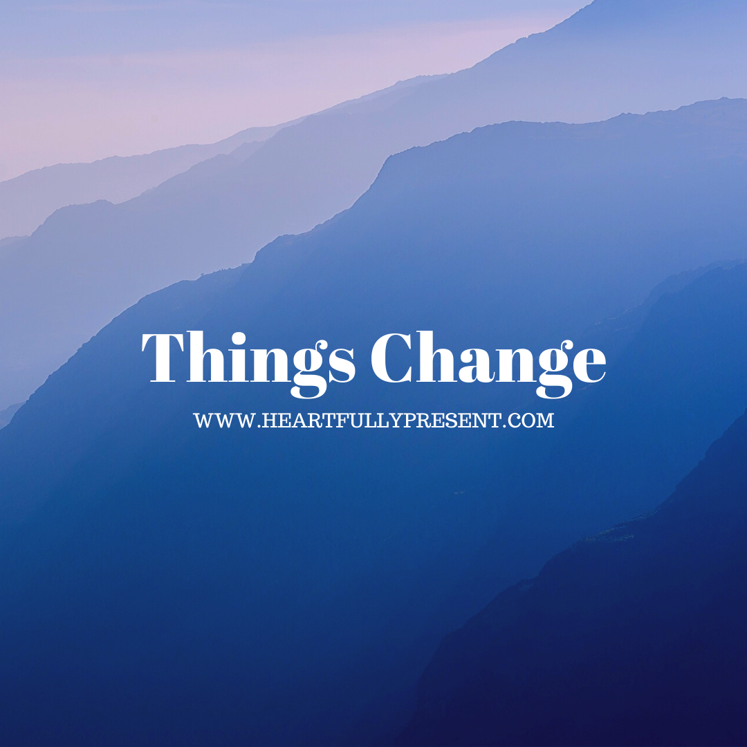Things change | grief | kindness | gentleness | blue mountains