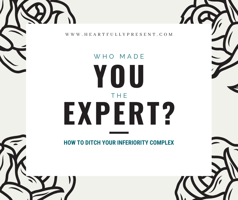 who made you the expert | inferiority complex