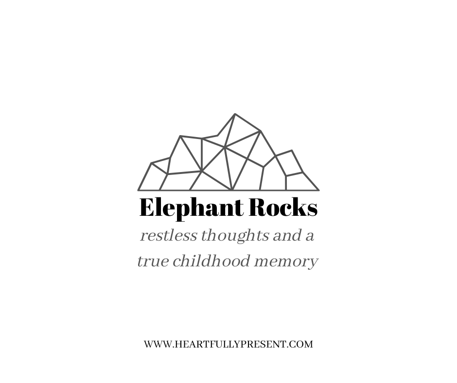 Monkey Mind   Elephant Rocks   childhood memory   unrest   thought life   reflection   personal growth