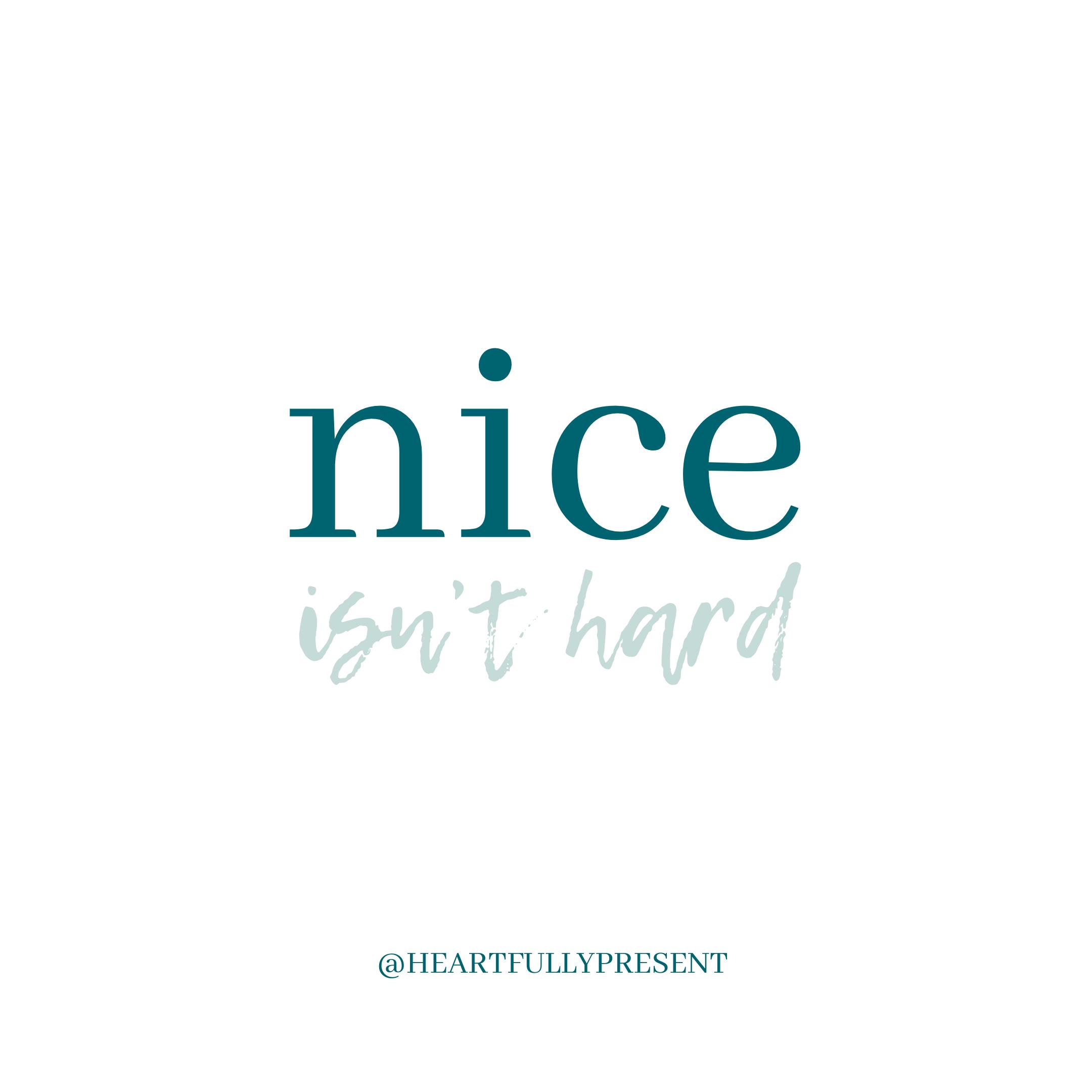 Nice isn't hard