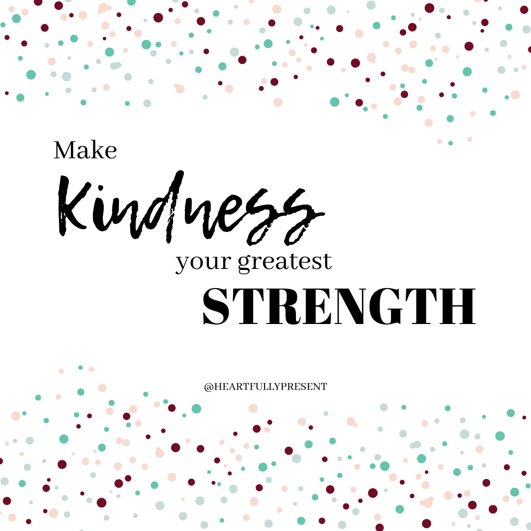 kindness | make kindness your greatest strength | confetti